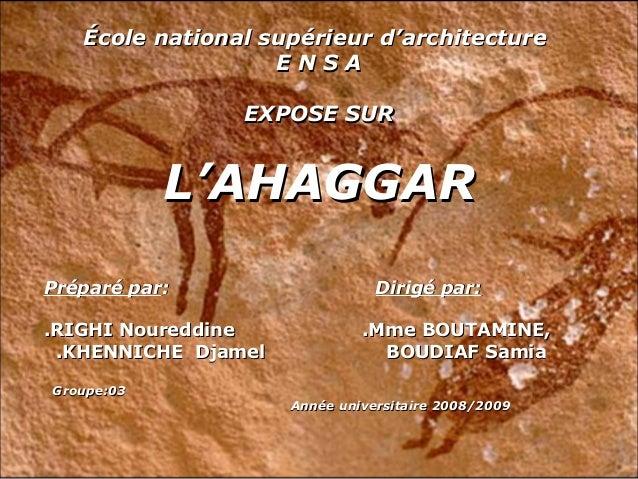 École national supérieur d'architectureÉcole national supérieur d'architectureE N S AE N S AEXPOSE SUREXPOSE SURL'AHAGGARL...