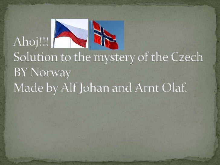 Ahoj!!!Solution to the mystery of the CzechBY NorwayMade by Alf Johan and Arnt Olaf.<br />