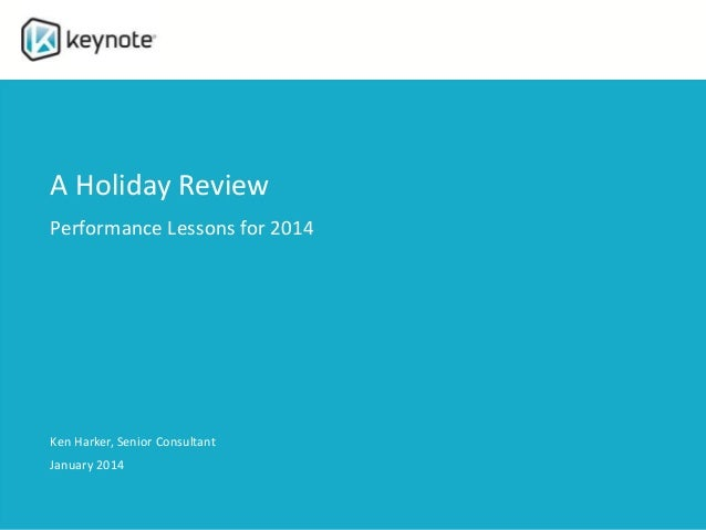 A Holiday Review Performance Lessons for 2014 Ken Harker, Senior Consultant January 2014