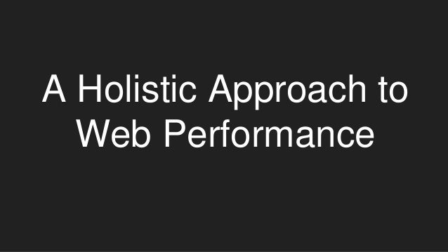 A Holistic Approach to Web Performance