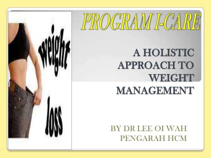 PROGRAMI-CARE<br />A HOLISTIC APPROACH TO WEIGHT MANAGEMENT<br />BY DR LEE OI WAH<br />PENGARAH HCM<br />