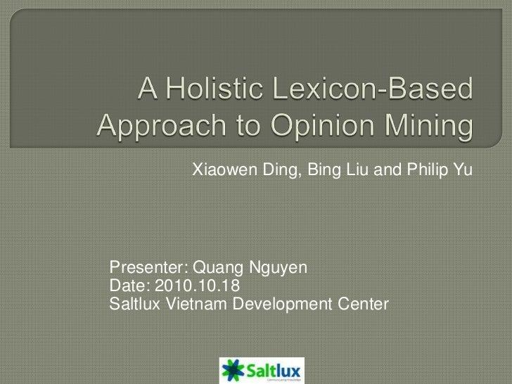Xiaowen Ding, Bing Liu and Philip YuPresenter: Quang NguyenDate: 2010.10.18Saltlux Vietnam Development Center