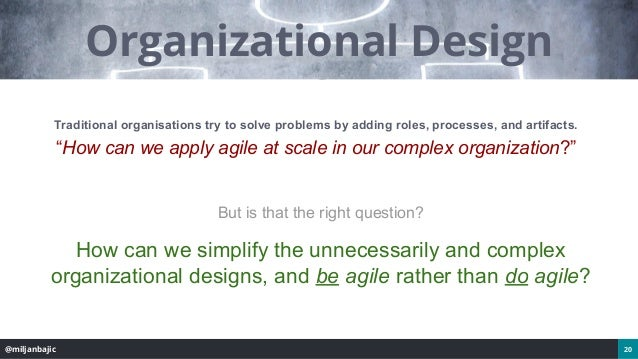 @miljanbajic 20 Organizational Design But is that the right question? How can we simplify the unnecessarily and complex or...