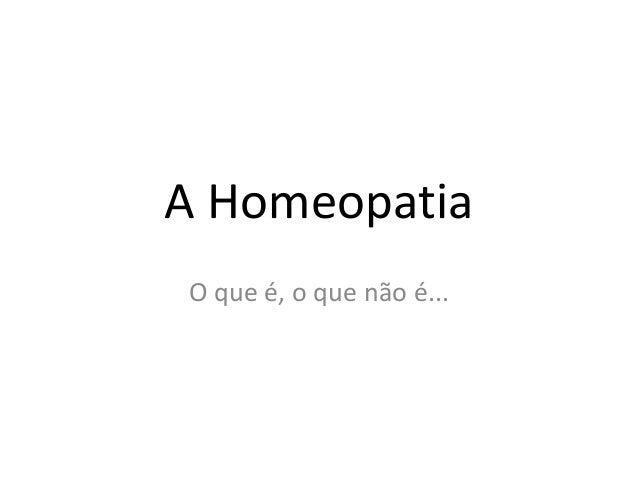 A Homeopatia O que é, o que não é...