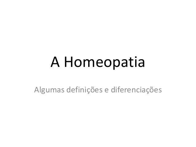 A Homeopatia Algumas definições e diferenciações