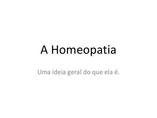 A Homeopatia Uma ideia geral do que ela é.