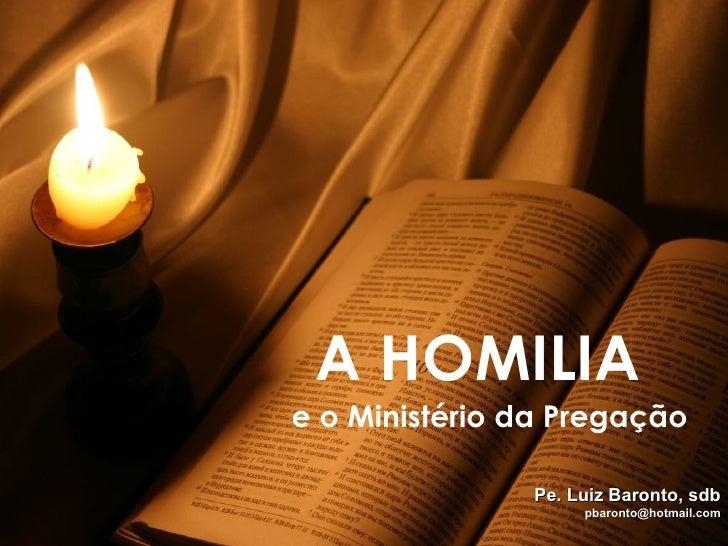 A HOMILIA e o Ministério da Pregação Pe. Luiz Baronto, sdb [email_address]