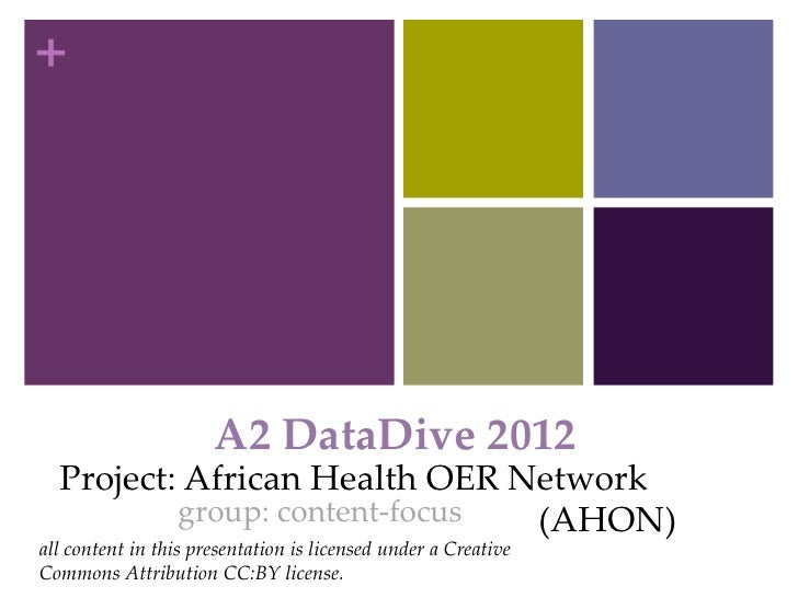 +                      A2 DataDive 2012  Project: African Health OER Network          group: content-focus (AHON)all conte...