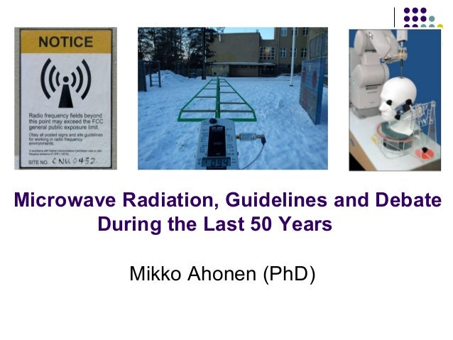 Microwave Radiation, Guidelines and Debate During the Last 50 Years Mikko Ahonen (PhD)