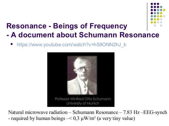 Resonance - Beings of Frequency - A document about Schumann Resonance  https://www.youtube.com/watch?v=h59ONN2hJ_k Natura...