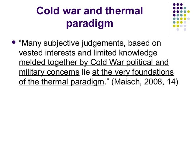 """Cold war and thermal paradigm  """"Many subjective judgements, based on vested interests and limited knowledge melded togeth..."""