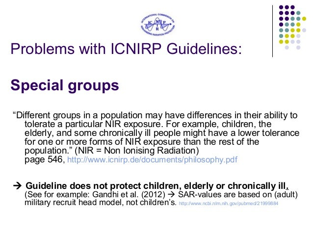 """Problems with ICNIRP Guidelines: Special groups """"Different groups in a population may have differences in their ability to..."""