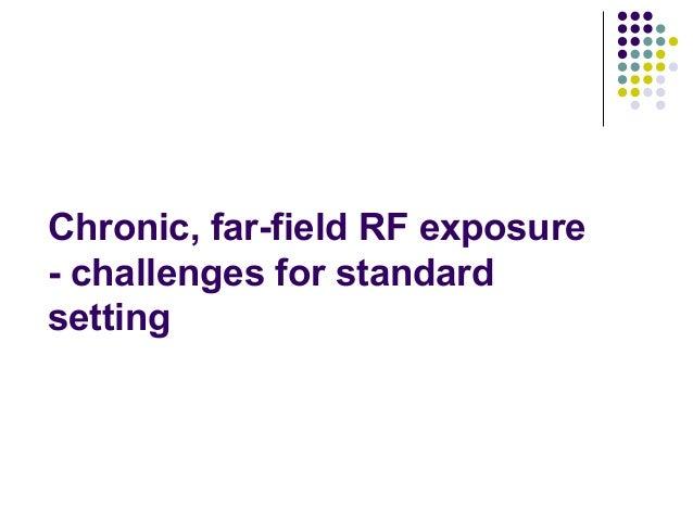 Chronic, far-field RF exposure - challenges for standard setting