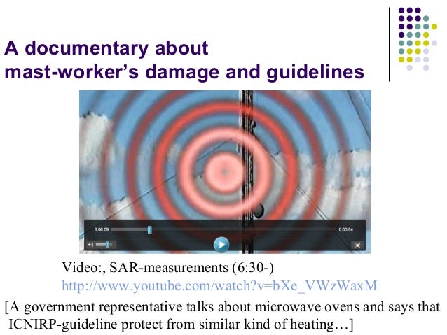 A documentary about mast-worker's damage and guidelines Video:, SAR-measurements (6:30-) http://www.youtube.com/watch?v=bX...