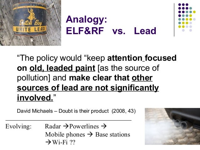 """Analogy: ELF&RF vs. Lead """"The policy would """"keep attention focused on old, leaded paint [as the source of pollution] and m..."""