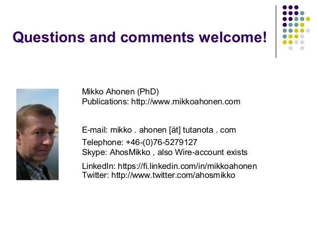 Questions and comments welcome! Mikko Ahonen (PhD) Publications: http://www.mikkoahonen.com E-mail: mikko . ahonen [ät] tu...