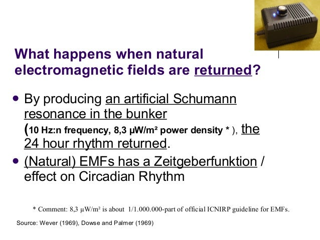  By producing an artificial Schumann resonance in the bunker (10 Hz:n frequency, 8,3 µW/m² power density * ), the 24 hour...