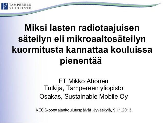 Miksi lasten radiotaajuisen säteilyn eli mikroaaltosäteilyn kuormitusta kannattaa kouluissa pienentää FT Mikko Ahonen Tutk...