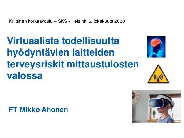 Virtuaalista todellisuutta hyödyntävien laitteiden terveysriskit mittaustulosten valossa FT Mikko Ahonen Kriittinen korkea...