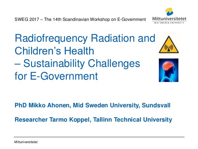 Mittuniversitetet Radiofrequency Radiation and Children's Health – Sustainability Challenges for E-Government PhD Mikko Ah...