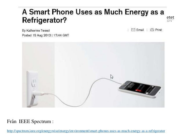 Mittuniversitetet Från IEEE Spectrum : http://spectrum.ieee.org/energywise/energy/environment/smart-phones-uses-as-much-en...