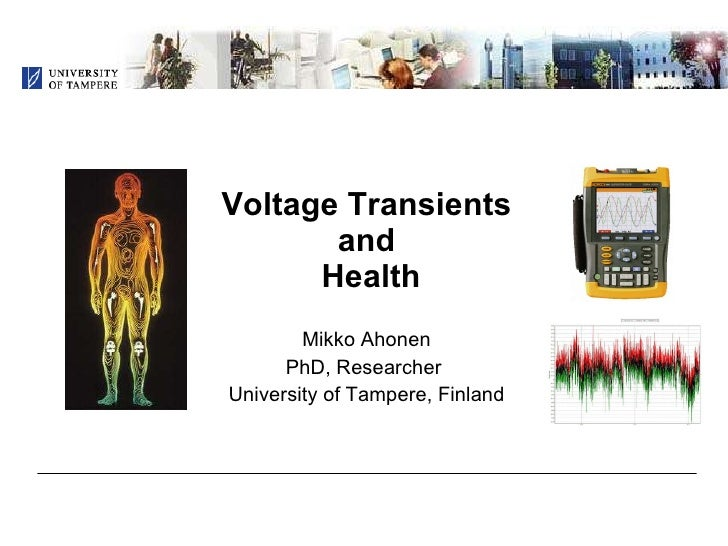 Voltage Transients  and  Health Mikko Ahonen PhD, Researcher  University of Tampere, Finland