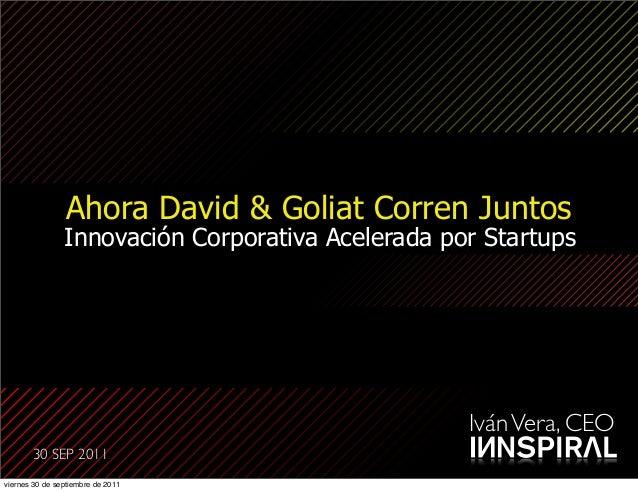 Ahora David & Goliat Corren Juntos                Innovación Corporativa Acelerada por Startups                           ...