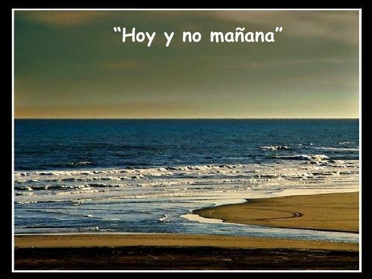 """"""" Hoy y no mañana"""""""