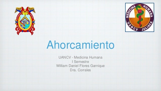 Ahorcamiento UANCV - Medicina Humana I Semestre William Daniel Flores Garnique Dra. Corrales
