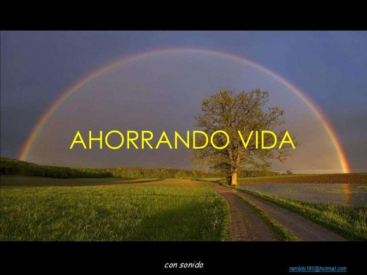 AHORRANDO VIDA<br />Colabora con la distribución: <br />rambito180@hotmail.com<br />con sonido<br />