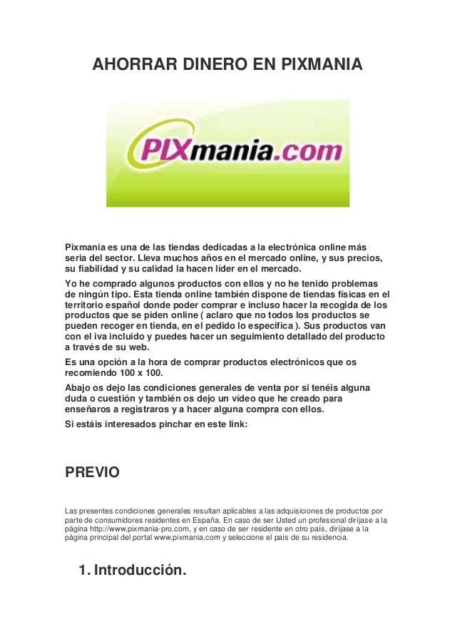 AHORRAR DINERO EN PIXMANIA  Pixmania es una de las tiendas dedicadas a la electrónica online más seria del sector. Lleva m...