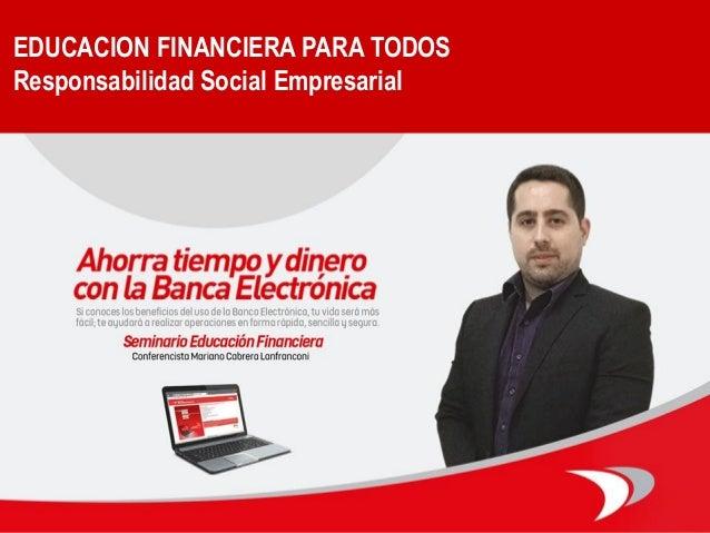 1 / 95 EDUCACION FINANCIERA PARA TODOS Responsabilidad Social Empresarial