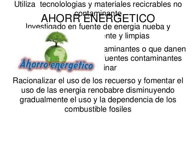 AHORR ENERGETICO Utiliza tecnolologias y materiales recicrables no contaminante Investigado en fuente de energia nueba y r...