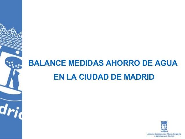 BALANCE MEDIDAS AHORRO DE AGUA  EN LA CIUDAD DE MADRID