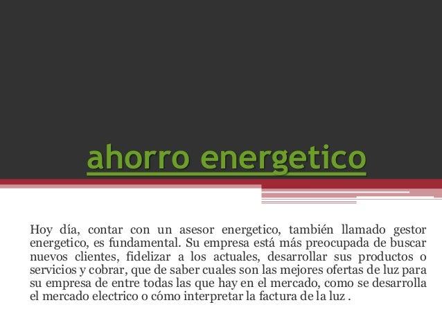 ahorro energetico Hoy día, contar con un asesor energetico, también llamado gestor energetico, es fundamental. Su empresa ...