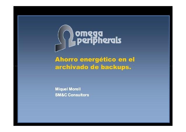Ahorro energético en el archivado de backups.archivado de backups. Miquel MorellMiquel Morell SM&C ConsultorsSM&C Consulto...