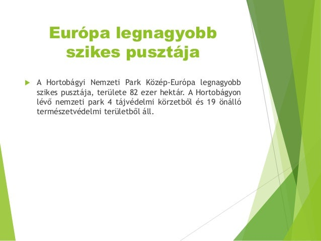 Európa legnagyobb szikes pusztája  A Hortobágyi Nemzeti Park Közép-Európa legnagyobb szikes pusztája, területe 82 ezer he...