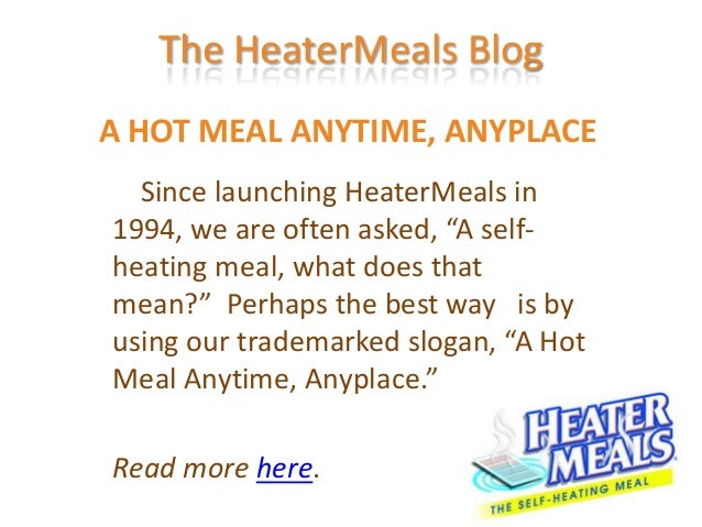 """The HeaterMeals BlogA HOT MEAL ANYTIME, ANYPLACE  Since launching HeaterMeals in1994, we are often asked, """"A self-heating ..."""