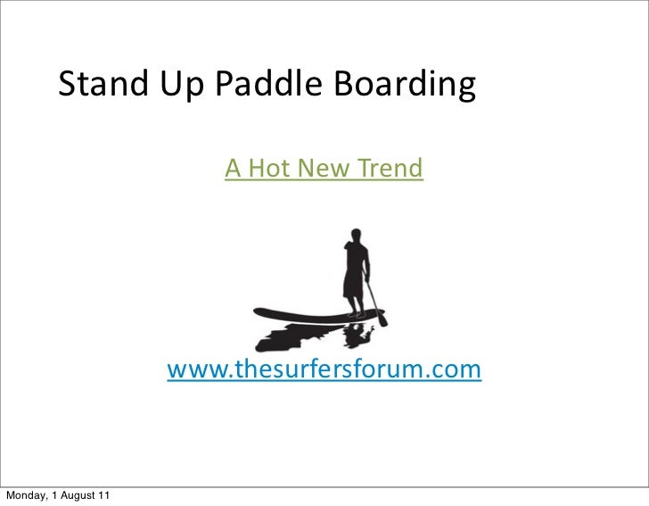 Stand	  Up	  Paddle	  Boarding                          A	  Hot	  New	  Trend                      www.thesurfersforum.com...