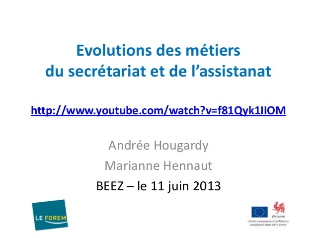 Evolutions des métiersdu secrétariat et de l'assistanathttp://www.youtube.com/watch?v=f81Qyk1IIOMAndrée HougardyMarianne H...