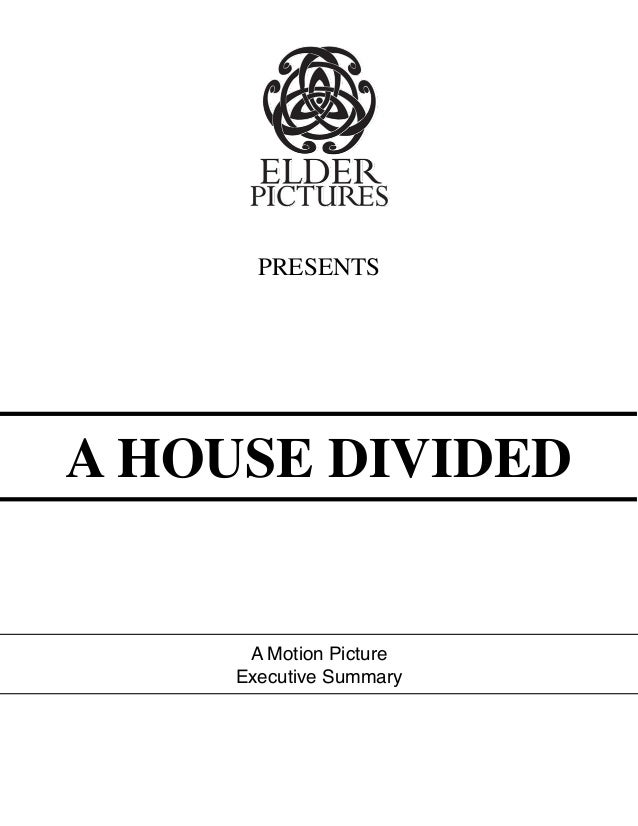PRESENTS  A HOUSE DIVIDED  A Motion Picture Executive Summary