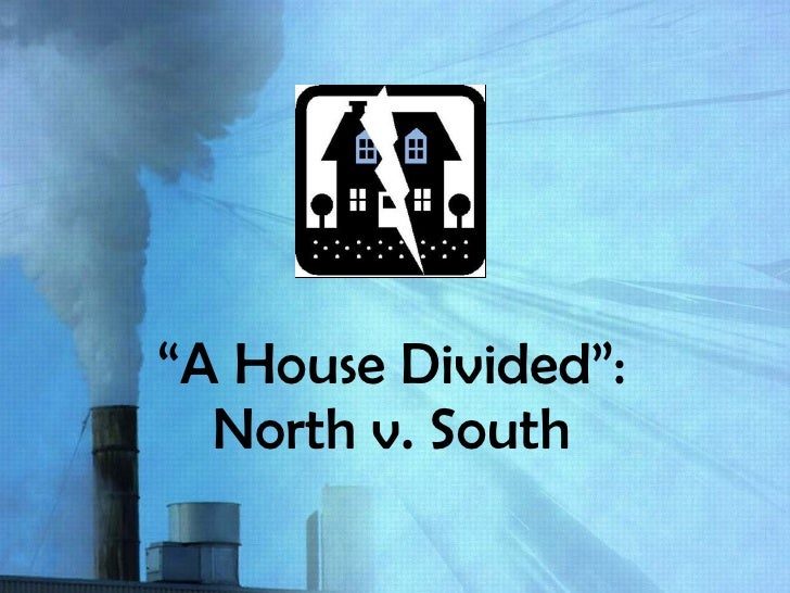 """ A House Divided"": North v. South"