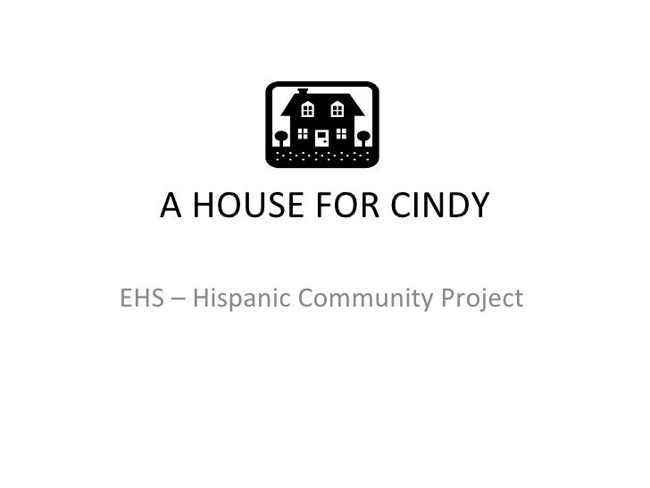 A HOUSE FOR CINDY EHS – Hispanic Community Project