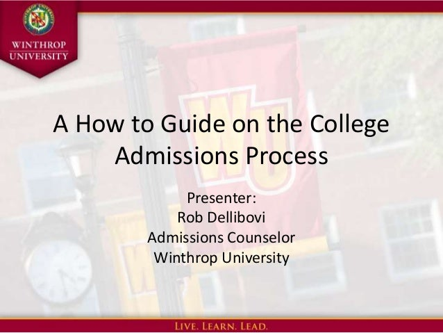 A How to Guide on the College    Admissions Process             Presenter:            Rob Dellibovi        Admissions Coun...