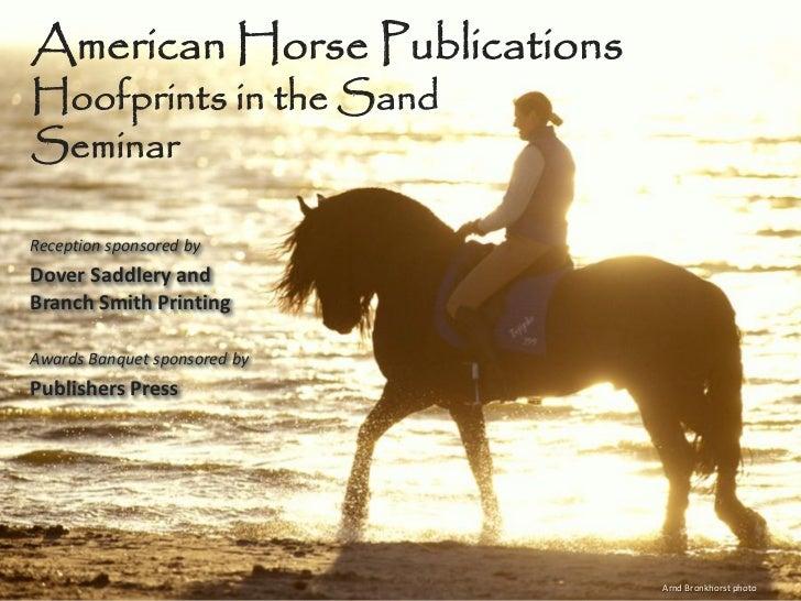 American Horse PublicationsHoofprints in the SandSeminarReception sponsored byDover Saddlery andBranch Smith PrintingAward...