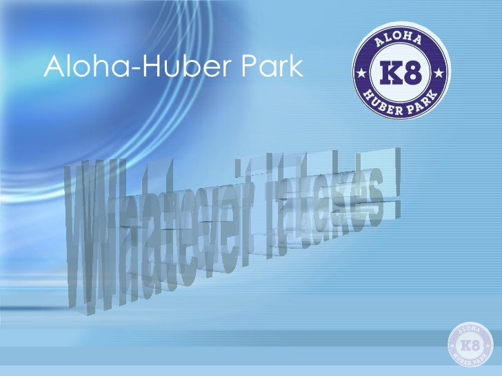 Aloha-Huber Park Whatever it takes !