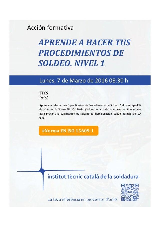 itcs-2016 Acción formativa APRENDE A HACER TUS PROCEDIMIENTOS DE SOLDEO. NIVEL 1 Aprende a rellenar una Especificación de ...