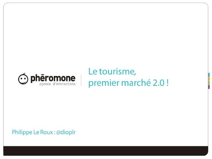 Le tourisme, premier marché 2.0 !<br />Philippe Le Roux : @dioplr<br />