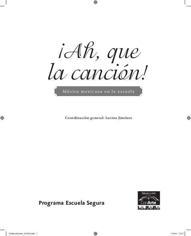¡Ah, que la canción! Música mexicana en la escuela Programa Escuela Segura Coordinación general: Lucina Jiménez AhQueLaCan...