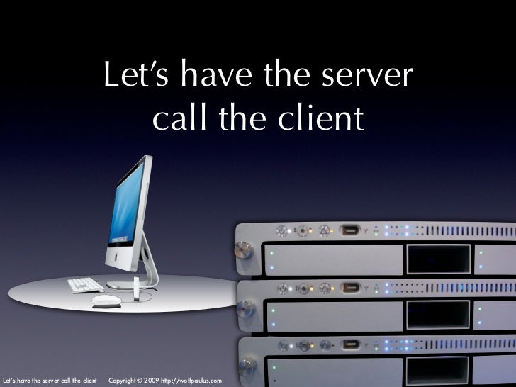 Let's have the server                                           call the clientLet's have the server call the client   Cop...